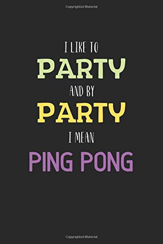 I Like To Party And By Party I Mean Ping Pong: Lined Journal, 120 Pages, 6 x 9, Ping Pong Funny Sport Gift, Black Matte Finish (Ping Pong Journal)