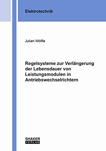 Regelsysteme zur Verlängerung der Lebensdauer von Leistungsmodulen in Antriebswechselrichtern (Berichte aus der Elektrotechnik)
