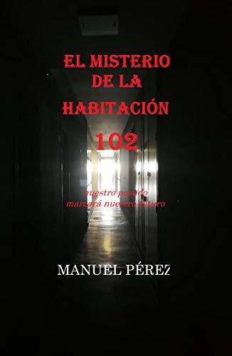 EL MISTERIO DE LA HABITACIÓN 102: el pasado marcará nuestro futuro (Spanish Edition)
