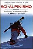 Sci-alpinismo. Avventurarsi in montagna con gli sci, in 100 esercizi progressivi...