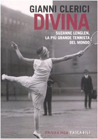 Divina. Suzanne Lenglen, la più grande tennista del mondo