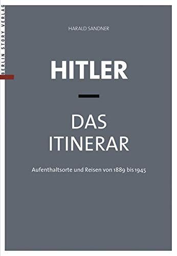 Hitler - Das Itinerar, Band I-IV (Taschenbuch): Aufenthaltsorte und Reisen von 1889 bis 1945