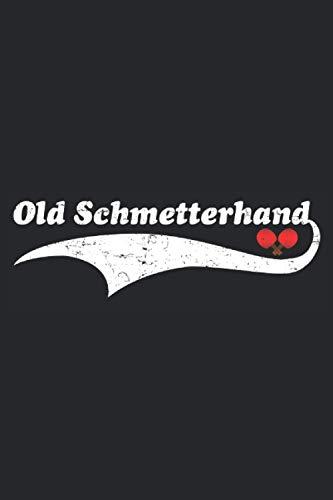 Old Schmetterhand: Cooles und lustiges Vintage Tischtennis Notizbuch für leidenschaftliche Tischtennisspieler mit Tischtennisschläger und dem Spruch ... 6\'\' x 9\'\' (15,24cm x 22,86cm) DIN A5 Kariert
