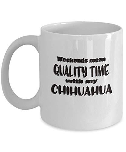 NA Taza Chihuahua Dog Lover - Los Fines de Semana significan Tiempo de Calidad - Refrán Divertido