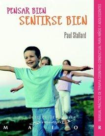 Pensar bien, sentirse bien : manual práctico de terapia cognitivo-conductual para niños y adolescentes by Paul Stallard(2007-09-01)
