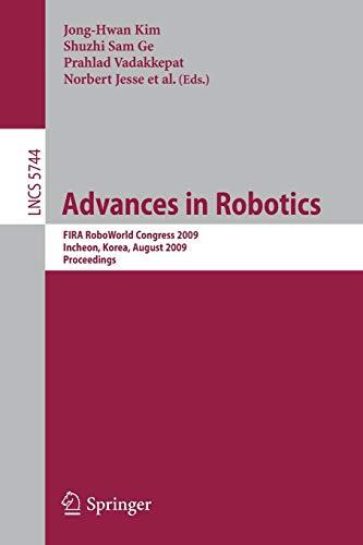 Advances in Robotics: FIRA RoboWorld Congress 2009, Incheon, Korea, August 16-20, 2009, Proceedings (Lecture Notes in Computer Science (5744))