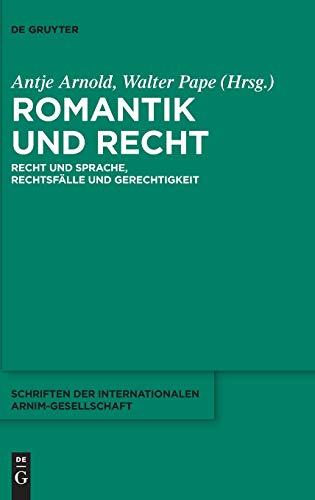 Romantik und Recht: Recht und Sprache, Rechtsfälle und Gerechtigkeit (Schriften der Internationalen Arnim-Gesellschaft, Band 12)