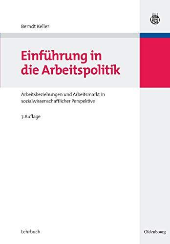 Einführung in die Arbeitspolitik: Arbeitsbeziehungen und Arbeitsmarkt in sozialwissenschaftlicher Perspektive