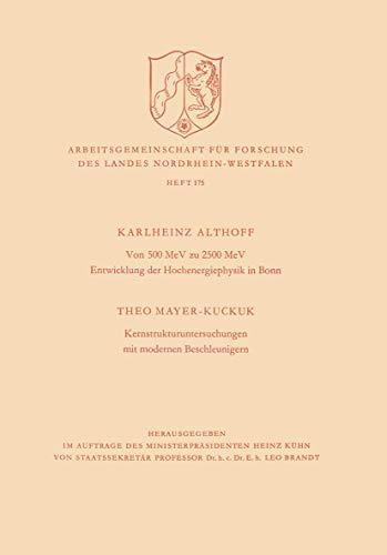 Von 500 MeV zu 2500 MeV Entwicklung der Hochenergiephysik in Bonn. Kernstrukturuntersuchungen mit modernen Beschleunigern (Arbeitsgemeinschaft für . . ... Landes Nordrhein-Westfalen (175), Band 175)