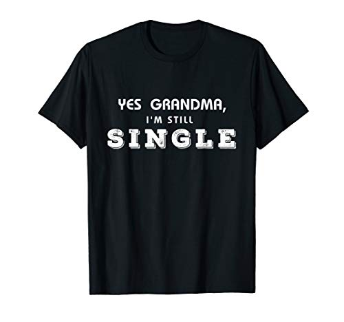 Ja Oma, ich bin immer noch Single T-Shirt Fanny Single Shirt T-Shirt