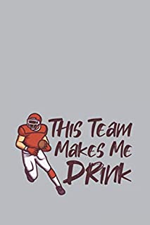 This Team Makes Me Drink: Funny Us Football Journal | Notebook | Workbook For Gridiron, Touchdown And Tackle Fan - 6x9 - 120 Graph Paper Pages