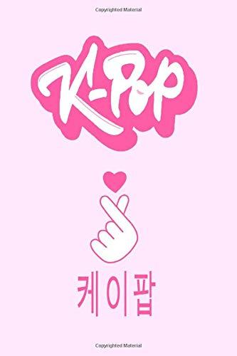K-pop: Kpop Journal: Lined Notebook - Kpop gift, Kpop Bulk Gift, unique gifts for teenage girls (Gag...