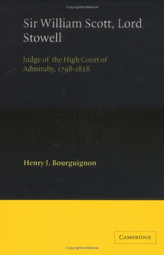 Sir William Scott, Lord Stowell: Judge of the High Court of Admiralty, 1798-1828 (Cambridge Studies in English Legal History)