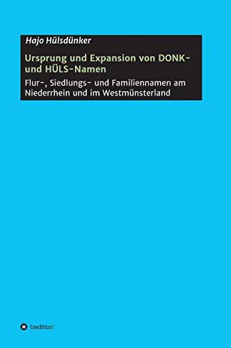 Ursprung und Expansion von DONK- und HÜLS-Namen: Flur-, Siedlungs- und Familiennamen am Niederrhein und im Westmünsterland