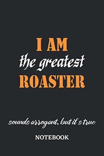 I am the Greatest Roaster sounds arrogant, but it\'s true Notebook: 6x9 inches - 110 graph paper, quad ruled, squared, grid paper pages • Greatest Passionate working Job Journal • Gift, Present Idea