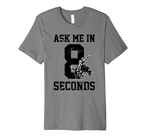 Ask me again in eight seconds Rodeo Tshirt