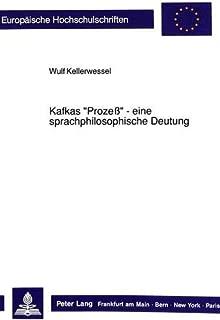 Kafkas «Prozeß» - eine sprachphilosophische Deutung: Eine Interpretation vor dem Hintergrund der Theorien von Wittgenstein, Austin und Habermas ... Universitaires Européennes) (German Edition)