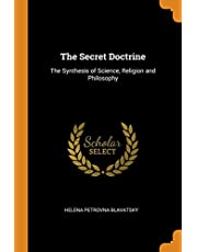 The Secret Doctrine: The Synthesis of Science, Religion and Philosophy