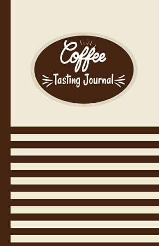 Coffee Tasting Journal: A Coffee Tasting Journal Notebook | Coffee Journal Record Log Book Notebook with Flavor Wheel Tasting Chart |Tasting Chart ,Brewing, Notes, Rating for.....
