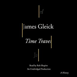 Time Travel     A History              Written by:                                                                                                                                 James Gleick                               Narrated by:                                                                                                                                 Rob Shapiro                      Length: 10 hrs     2 ratings     Overall 4.0