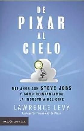 De Pixar al cielo. Mis años con Steve Jobs y cómo ...