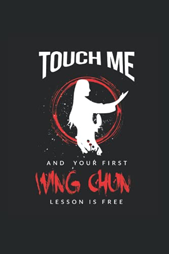 Touch Me And Your First Wing Chun Lesson Is Free Notebook: Wing Chun Journal For Writing Cute Wing Chun Notepad For Students Lined Funny Wing Chun ... Journaling Wing Chun Notebook College Ruled