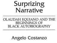 [(Surprizing Narrative : Olaudah Equiano and the Beginnings of Black Autobiography)] [By (author) Angelo Costanzo] published on (May, 1987)
