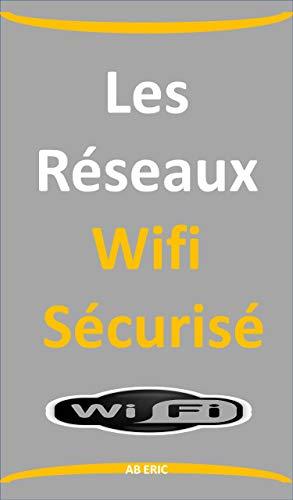 Couverture du livre Les Réseaux Wifi Sécurisé: Implémentation et déploiement,Sécurisation des Réseau Sans Fil, Couverture Radio, Vulnérabilités, Menaces, Serveur d'authentification
