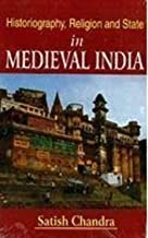 Historiography, Religion and State in Medieval India