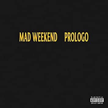 Mad Weekend Prologo