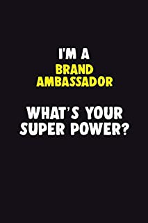 I'M A Brand Ambassador, What's Your Super Power?: 6X9 120 pages Career  Notebook Unlined  Writing Journal