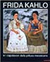 Frida Kahlo e i capolavori della pittura messicana. Catalogo delle mostra (Venezia, 2001). Ediz. illustrata (Biblioteca d'arte)