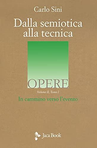 Dalla semiotica alla tecnica. In cammino verso l'evento. Volume II, Tomo I: Vol. 2/1