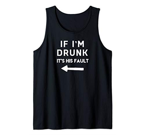 If I'm Drunk it is HIS Fault Funny Cool Drinking Tank Top