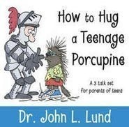 How to Hug a Teenage Porcupine by Dr. John L. Lund (2004-05-04)