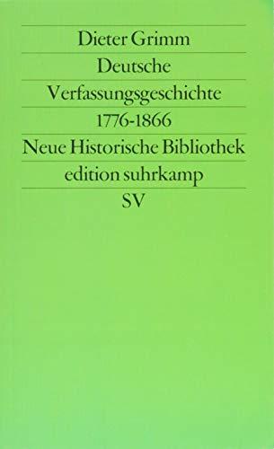 Deutsche Verfassungsgeschichte 1776–1866: Vom Beginn des modernen Verfassungsstaats bis zur Auflösung des Deutschen Bundes (edition suhrkamp)
