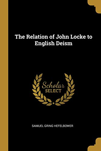 Compare Textbook Prices for The Relation of John Locke to English Deism  ISBN 9780469480315 by Hefelbower, Samuel Gring
