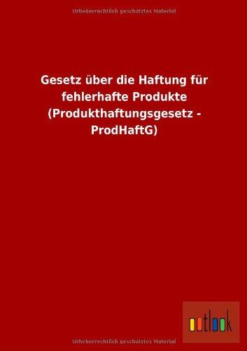 Gesetz über die Haftung für fehlerhafte Produkte (Produkthaftungsgesetz - ProdHaftG)