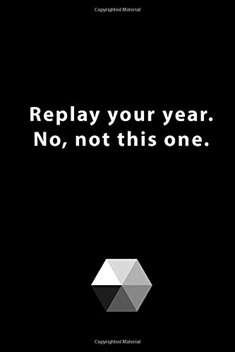 Replay your year. No, not this one.: 120 Page, 6