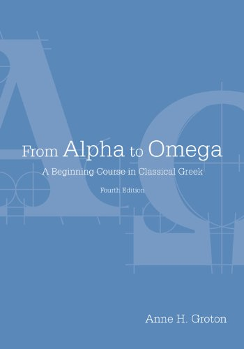 Compare Textbook Prices for From Alpha to Omega: A Beginning Course in Classical Greek Fourth Edition ISBN 9781585103911 by Groton, Anne H.