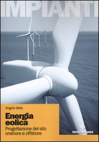 Energia eolica. Progettazione de sito onshore e offshore. Ediz. illustrata
