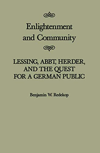 Enlightenment and Community: Lessing, Abbt, Herder and the Quest for a German Public (MCGILL-QUEEN'S STUDIES IN THE HISTORY OF IDEAS, Band 28)