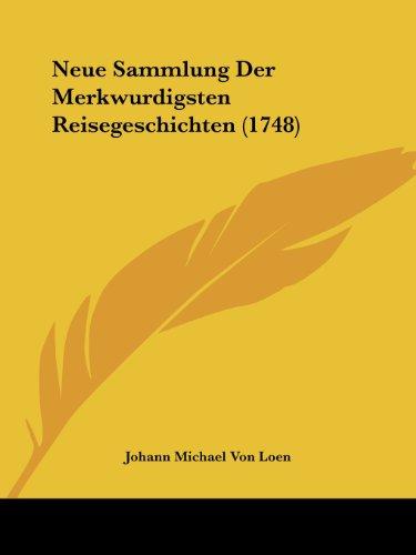 Neue Sammlung Der Merkwurdigsten Reisegeschichten (1748)