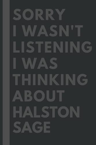 Sorry I wasn't listening I was thinking about Halston Sage: Lined Journal Notebook Birthday Gift for Halston Sage Lovers: (Composition Book Journal) (6x 9 inches)