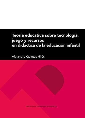 Teoría Educativa Sobre Tecnología, Juego y Recursos En Didáctica De La Educación Infantil: 287 (Textos docentes)