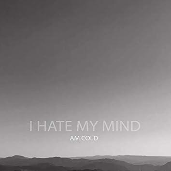 I hate my mind