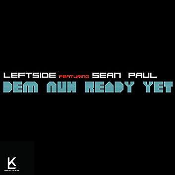 Dem Nuh Ready Yet