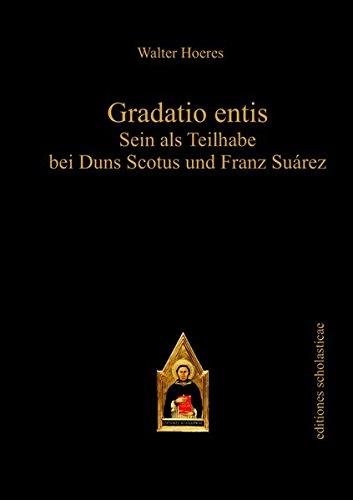 Gradatio entis: Sein als Teilhabe bei Duns Scotus und Franz Suárez (Editiones scholasticae)