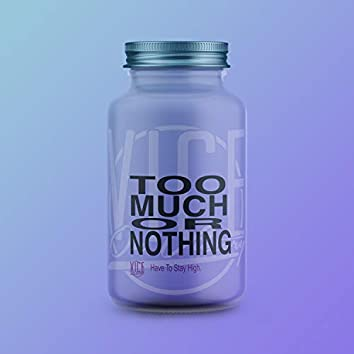 Too Much Or Nothing