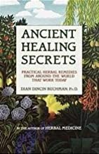 Ancient Healing Secrets: Practical Herbal Remedies from Around the World That Work Today